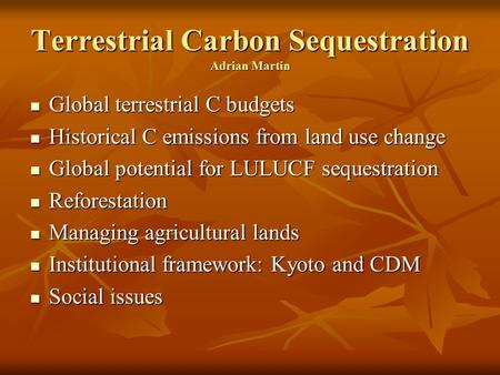 Terrestrial Carbon Sequestration Adrian Martin Global terrestrial C budgets Global terrestrial C budgets Historical C emissions from land use change Historical.