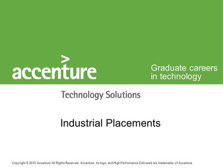 Copyright © 2010 Accenture All Rights Reserved. Accenture, its logo, and High Performance Delivered are trademarks of Accenture. Graduate careers in technology.