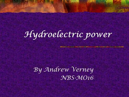 Hydroelectric power By Andrew Verney NBS-MO16. Courtesy Queen Mary University of London t The hydrological cycle.
