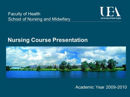 Faculty of Health School of Nursing and Midwifery Nursing Course Presentation Academic Year 2009-2010.