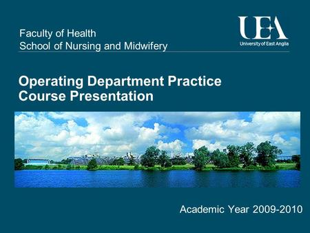 Faculty of Health School of Nursing and Midwifery Operating Department Practice Course Presentation Academic Year 2009-2010.