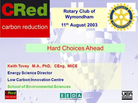 Keith Tovey M.A., PhD, CEng, MICE Energy Science Director Low Carbon Innovation Centre School of Environmental Sciences Rotary Club of Wymondham 11 th.