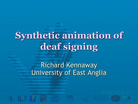 1 Synthetic animation of deaf signing Richard Kennaway University of East Anglia.