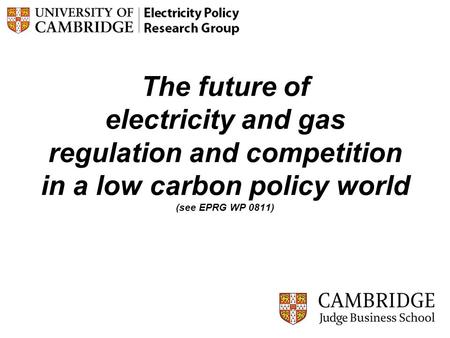 1 The future of electricity and gas regulation and competition in a low carbon policy world (see EPRG WP 0811)
