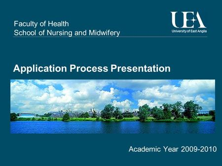 Faculty of Health School of Nursing and Midwifery Application Process Presentation Academic Year 2009-2010.