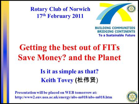 Getting the best out of FITs Save Money? and the Planet Is it as simple as that? 1 BUILDING COMMUNITIES BRIDGING CONTINENTS To a Sustainable Future Keith.