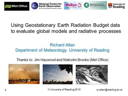 © University of Reading 2010 1 Richard Allan Department of Meteorology, University of Reading Thanks to: Jim Haywood and Malcolm.