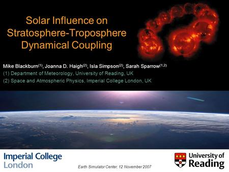 Solar Influence on Stratosphere-Troposphere Dynamical Coupling Mike Blackburn (1), Joanna D. Haigh (2), Isla Simpson (2), Sarah Sparrow (1,2) (1) Department.