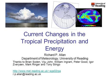 Current Changes in the Tropical Precipitation and Energy Richard P. Allan Department of Meteorology, University of Reading Thanks to Brian Soden, Viju.