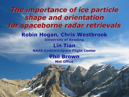 Robin Hogan, Chris Westbrook University of Reading Lin Tian NASA Goddard Space Flight Center Phil Brown Met Office The importance of ice particle shape.