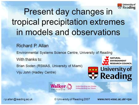 University of Reading 2007www.nerc-essc.ac.uk/~rpa Present day changes in tropical precipitation extremes in models and observations.