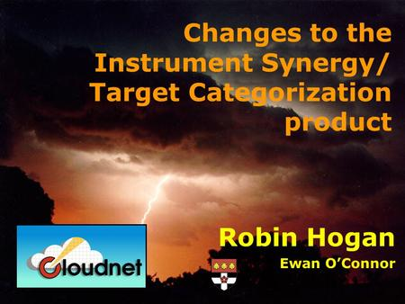 Robin Hogan Ewan OConnor Changes to the Instrument Synergy/ Target Categorization product.