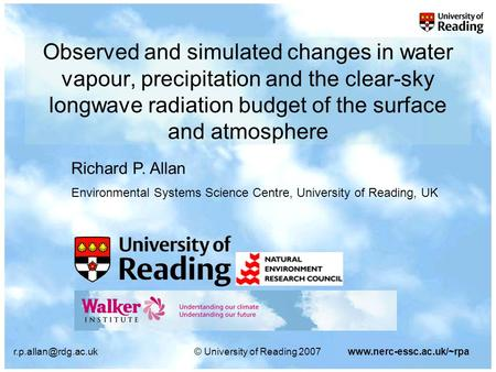 University of Reading 2007www.nerc-essc.ac.uk/~rpa Observed and simulated changes in water vapour, precipitation and the clear-sky.