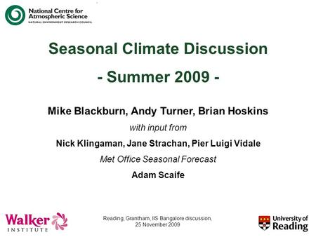 Seasonal Climate Discussion - Summer 2009 - Mike Blackburn, Andy Turner, Brian Hoskins with input from Nick Klingaman, Jane Strachan, Pier Luigi Vidale.