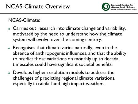 NCAS-Climate: Carries out research into climate change and variability, motivated by the need to understand how the climate system will evolve over the.