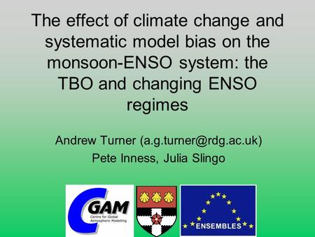 The effect of climate change and systematic model bias on the monsoon-ENSO system: the TBO and changing ENSO regimes Andrew Turner