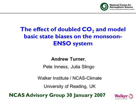 The effect of doubled CO 2 and model basic state biases on the monsoon- ENSO system Andrew Turner, Pete Inness, Julia Slingo Walker Institute / NCAS-Climate.