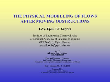 THE PHYSICAL MODELLING OF FLOWS AFTER MOVING OBSTRUCTIONS E.Ya. Epik, T.T. Suprun Institute of Engineering Thermophysics of National Academy of Sciences.