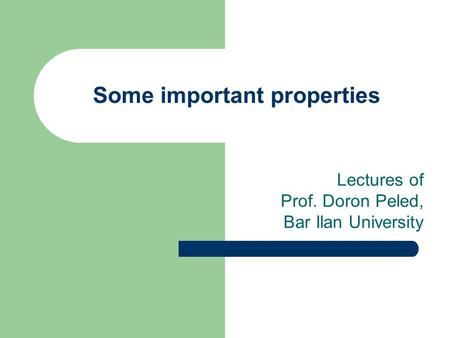 Some important properties Lectures of Prof. Doron Peled, Bar Ilan University.