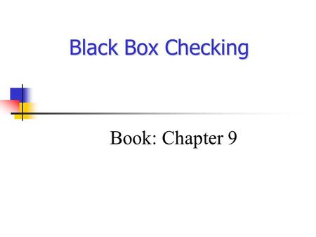 Black Box Checking Book: Chapter 9 Model Checking Finite state description of a system B. LTL formula. Translate into an automaton P. Check whether L(B)