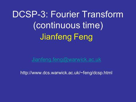 DCSP-3: Fourier Transform (continuous time) Jianfeng Feng