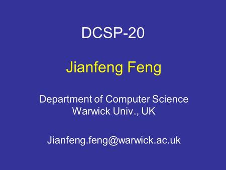 DCSP-20 Jianfeng Feng Department of Computer Science Warwick Univ., UK