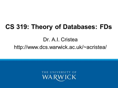 Dr. A.I. Cristea  CS 319: Theory of Databases: FDs.