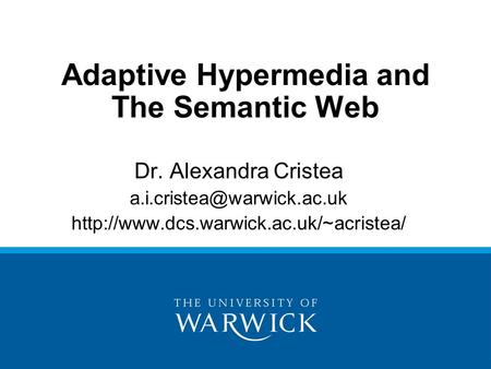 Adaptive Hypermedia and The Semantic Web Dr. Alexandra Cristea