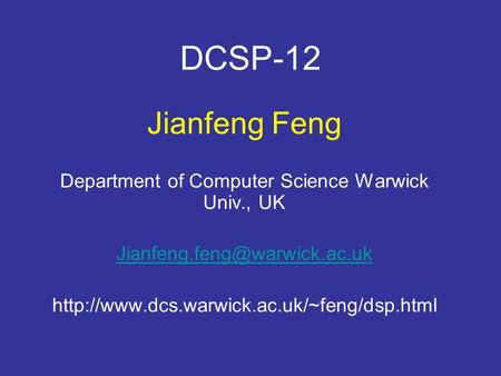 DCSP-12 Jianfeng Feng Department of Computer Science Warwick Univ., UK
