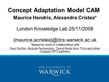 Maurice Hendrix, Alexandra Cristea* London Knowledge Lab 25/11/2008 *Based on work in collaboration with Paul De Bra,