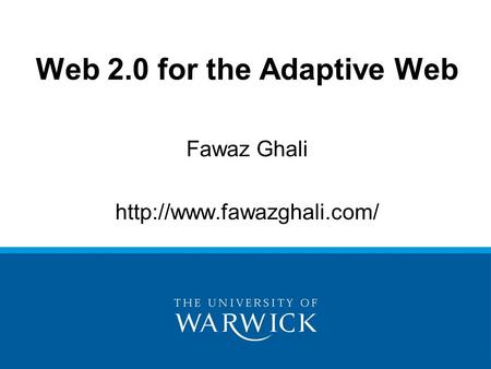 Fawaz Ghali  Web 2.0 for the Adaptive Web.