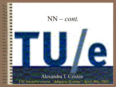 NN – cont. Alexandra I. Cristea USI intensive course Adaptive Systems April-May 2003.
