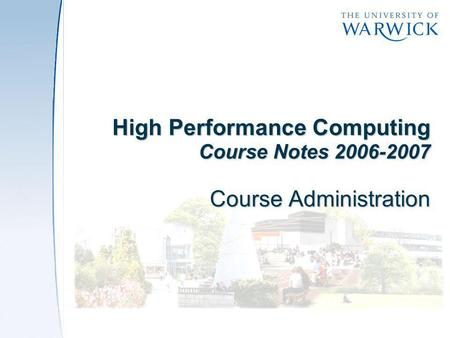 High Performance Computing Course Notes 2006-2007 Course Administration.
