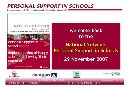 Supported by welcome back to the National Network Personal Support in Schools 29 November 2007 Personal Support in Schools: Implementation of Happy Safe.