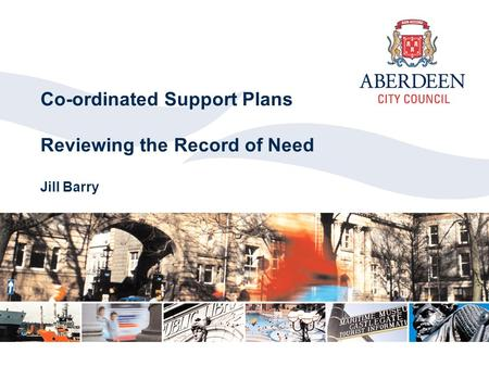 Co-ordinated Support Plans Reviewing the Record of Need Jill Barry.