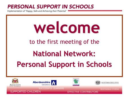Welcome to the first meeting of the National Network: Personal Support in Schools.