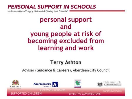 With the support of the personal support and young people at risk of becoming excluded from learning and work Terry Ashton Adviser (Guidance & Careers),