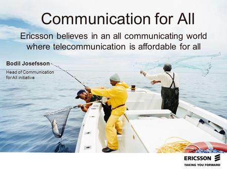 Headline In CAPITALS 50 pt Sub-headline 32 pt Our logotype as sender Communication for All Bodil Josefsson Head of Communication for All initiative Ericsson.