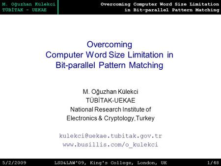 Overcoming Computer Word Size Limitation in Bit-parallel Pattern Matching M. Oğuzhan Külekci TÜBİTAK - UEKAE 5/2/2009LSD&LAW'09, King's College, London,