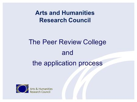 The Peer Review College and the application process Arts and Humanities Research Council.