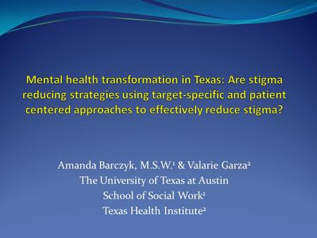 Amanda Barczyk, M.S.W. 1 & Valarie Garza 2 The University of Texas at Austin School of Social Work 1 Texas Health Institute 2.