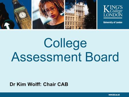 College Assessment Board Dr Kim Wolff: Chair CAB.