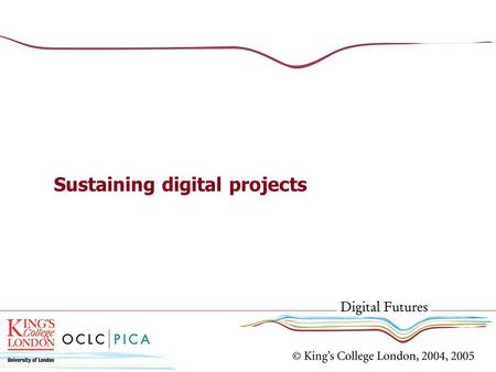 Sustaining digital projects. Sustainability Planning What is sustainability? Big Picture: Meeting the needs of the present without compromising the ability.