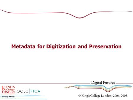 Metadata for Digitization and Preservation