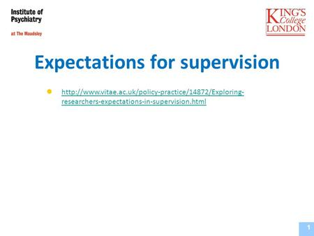 Expectations for supervision Institute of Psychiatry, Supervisors Training Course September 2010 1