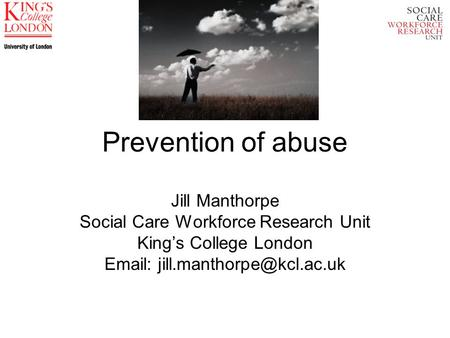 Prevention of abuse Jill Manthorpe Social Care Workforce Research Unit Kings College London
