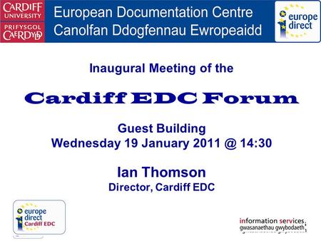 Inaugural Meeting of the Cardiff EDC Forum Guest Building Wednesday 19 January 14:30 Ian Thomson Director, Cardiff EDC.