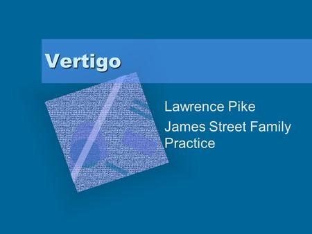 Vertigo Lawrence Pike James Street Family Practice To insert your company logo on this slide From the Insert Menu Select Picture Locate your logo file.