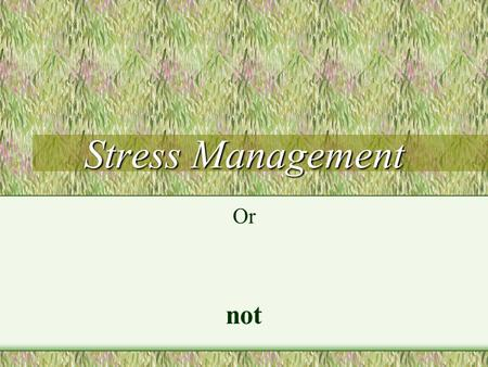 Stress Management Or not August 2001Bruce Davies2 What Am I Going to Do? Big subject. Think about what we mean by stress. Think about why things stress.