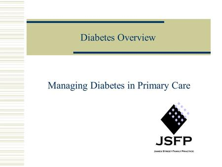 Diabetes Overview Managing Diabetes in Primary Care.